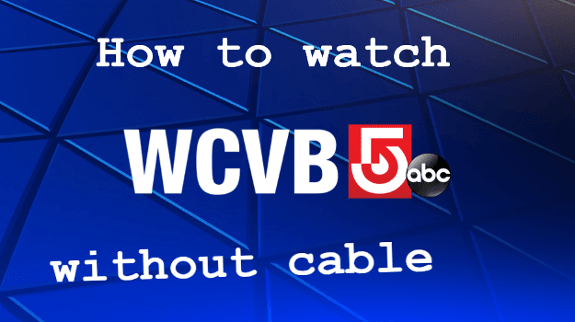 How to Watch WCVB (Channel 5 Boston) Live Without Cable